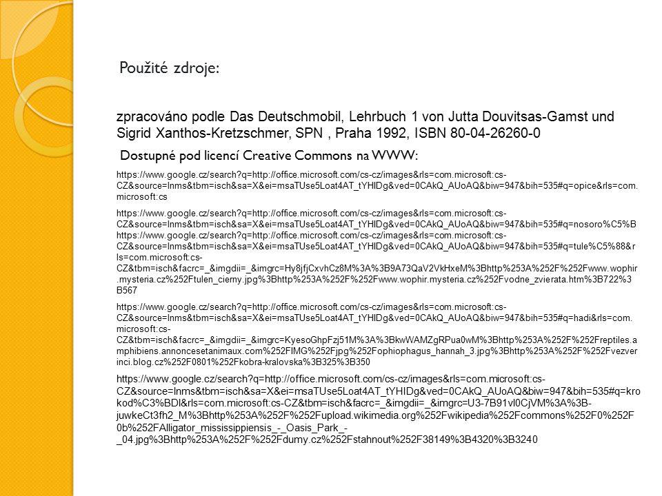 Použité zdroje: zpracováno podle Das Deutschmobil, Lehrbuch 1 von Jutta Douvitsas-Gamst und Sigrid Xanthos-Kretzschmer, SPN, Praha 1992, ISBN 80-04-26260-0 Dostupné pod licencí Creative Commons na WWW: https://www.google.cz/search q=http://office.microsoft.com/cs-cz/images&rls=com.microsoft:cs- CZ&source=lnms&tbm=isch&sa=X&ei=msaTUse5Loat4AT_tYHIDg&ved=0CAkQ_AUoAQ&biw=947&bih=535#q=opice&rls=com.