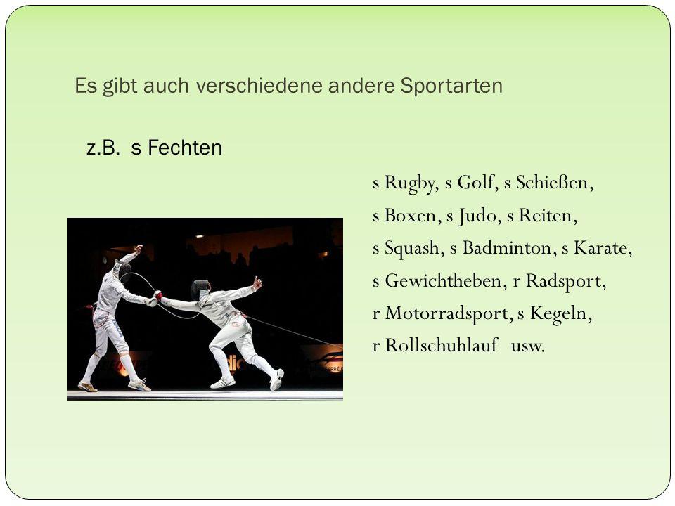 Es gibt auch verschiedene andere Sportarten z.B.
