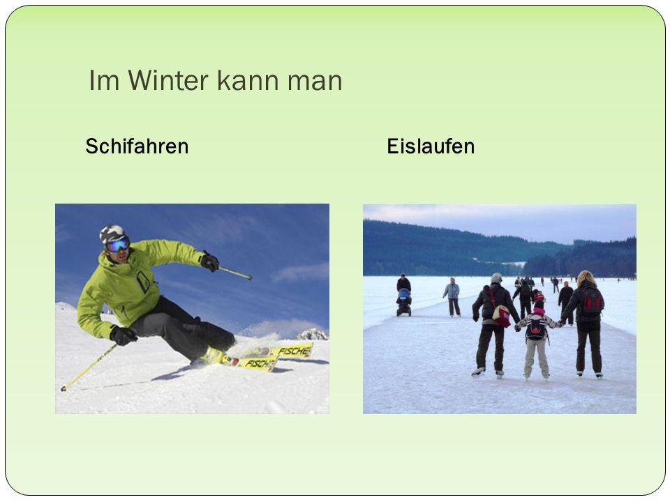 Im Winter kann man Schifahren Eislaufen