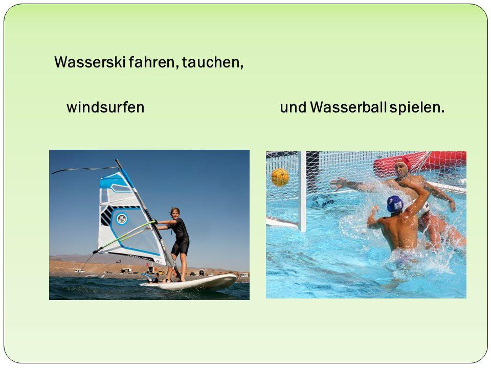 Wasserski fahren, tauchen, windsurfen und Wasserball spielen.