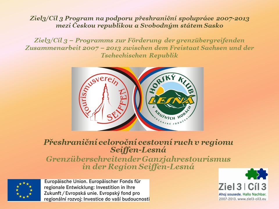 Ziel3/Cíl 3 Program na podporu přeshraniční spolupráce 2007-2013 mezi Českou republikou a Svobodným státem Sasko Ziel3/Cíl 3 – Programms zur Förderung