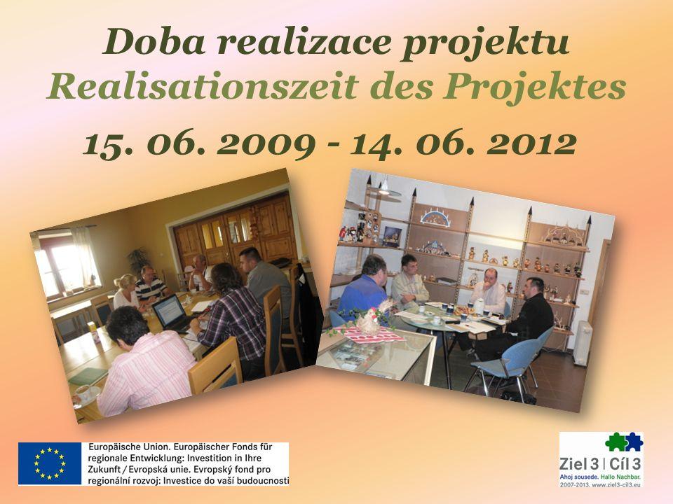 Doba realizace projektu Realisationszeit des Projektes 15. 06. 2009 - 14. 06. 2012