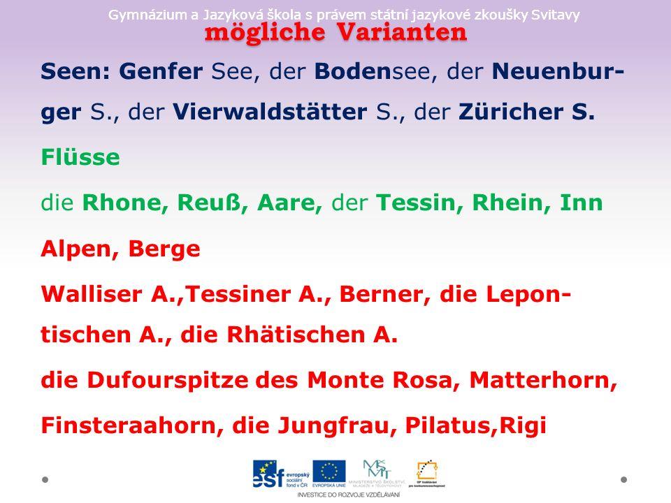 Gymnázium a Jazyková škola s právem státní jazykové zkoušky Svitavy mögliche Varianten Seen: Genfer See, der Bodensee, der Neuenbur- ger S., der Vierwaldstätter S., der Züricher S.