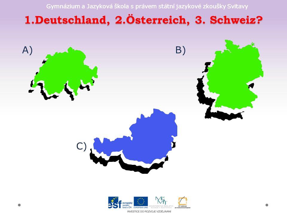 Gymnázium a Jazyková škola s právem státní jazykové zkoušky Svitavy 1.Deutschland, 2.Österreich, 3. Schweiz? A) B) C)