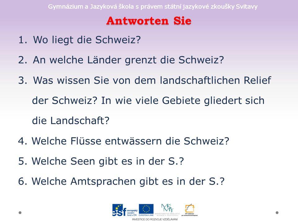 Gymnázium a Jazyková škola s právem státní jazykové zkoušky Svitavy Antworten Sie 1.Wo liegt die Schweiz.