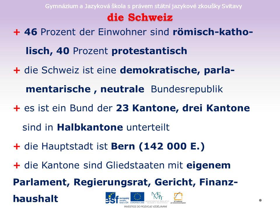 Gymnázium a Jazyková škola s právem státní jazykové zkoušky Svitavy die Schweiz + 46 Prozent der Einwohner sind römisch-katho- lisch, 40 Prozent prote