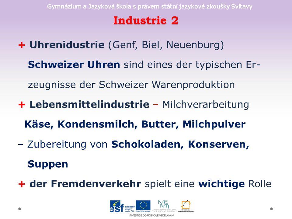 Gymnázium a Jazyková škola s právem státní jazykové zkoušky Svitavy Industrie 2 + Uhrenidustrie (Genf, Biel, Neuenburg) Schweizer Uhren sind eines der