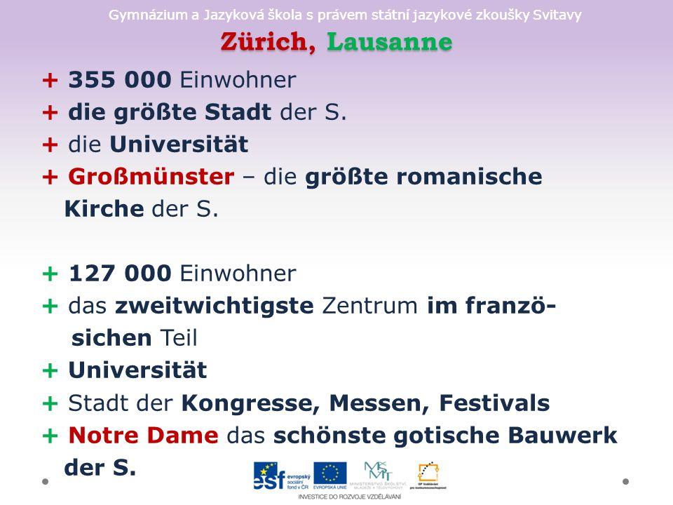 Gymnázium a Jazyková škola s právem státní jazykové zkoušky Svitavy Zürich, Lausanne + 355 000 Einwohner + die größte Stadt der S. + die Universität +
