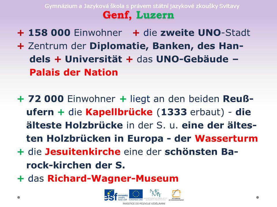 Gymnázium a Jazyková škola s právem státní jazykové zkoušky Svitavy Genf, Luzern + 158 000 Einwohner + die zweite UNO-Stadt + Zentrum der Diplomatie,