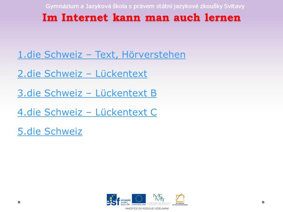 Gymnázium a Jazyková škola s právem státní jazykové zkoušky Svitavy Im Internet kann man auch lernen 1.die Schweiz – Text, Hörverstehen 2.die Schweiz