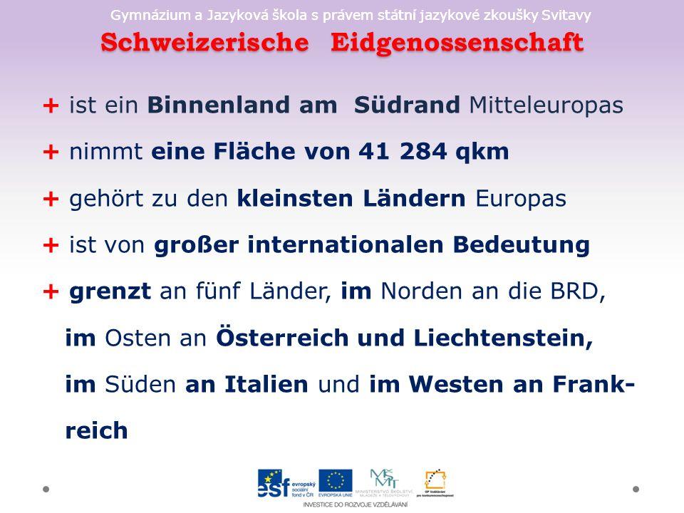Gymnázium a Jazyková škola s právem státní jazykové zkoušky Svitavy Schweizerische Eidgenossenschaft + ist ein Binnenland am Südrand Mitteleuropas + n