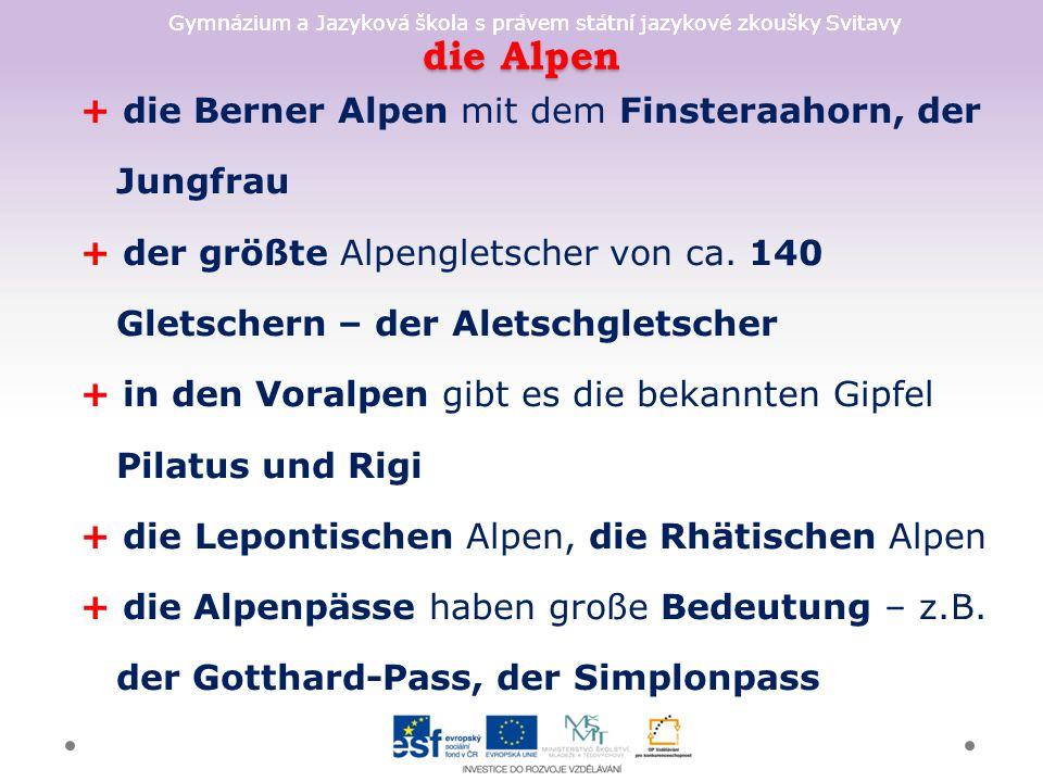 Gymnázium a Jazyková škola s právem státní jazykové zkoušky Svitavy die Alpen + die Berner Alpen mit dem Finsteraahorn, der Jungfrau + der größte Alpengletscher von ca.