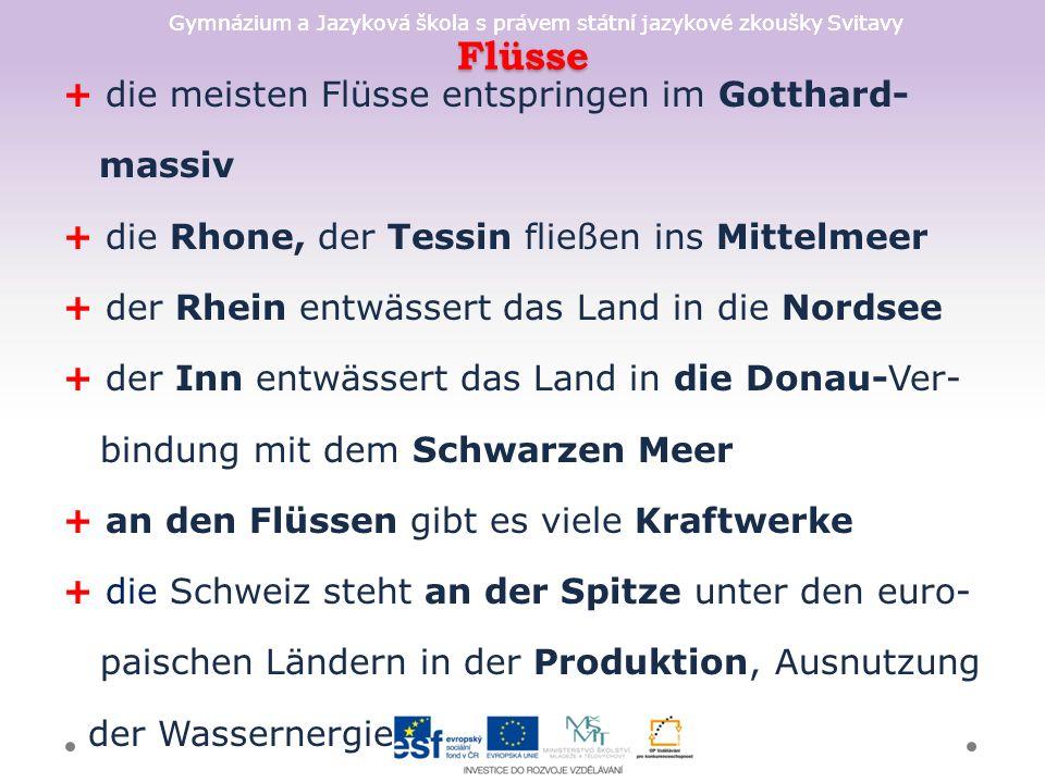 Gymnázium a Jazyková škola s právem státní jazykové zkoušky Svitavy Flüsse + die meisten Flüsse entspringen im Gotthard- massiv + die Rhone, der Tessi