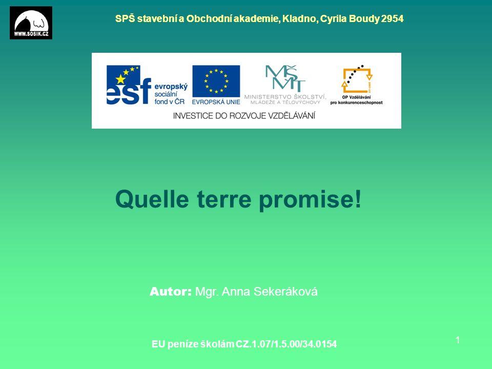 SPŠ stavební a Obchodní akademie, Kladno, Cyrila Boudy 2954 EU peníze školám CZ.1.07/1.5.00/34.0154 1 Quelle terre promise.
