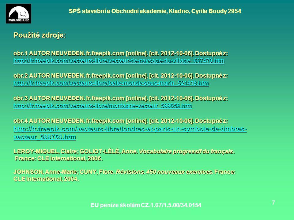 SPŠ stavební a Obchodní akademie, Kladno, Cyrila Boudy 2954 EU peníze školám CZ.1.07/1.5.00/34.0154 7 Použité zdroje: obr.1 AUTOR NEUVEDEN.