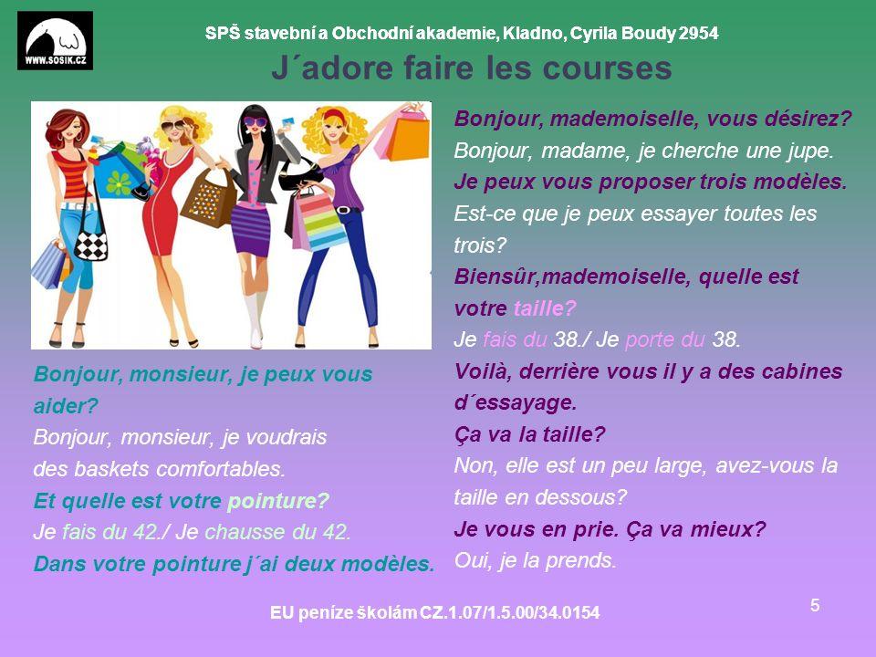 SPŠ stavební a Obchodní akademie, Kladno, Cyrila Boudy 2954 EU peníze školám CZ.1.07/1.5.00/34.0154 5 J´adore faire les courses Bonjour, monsieur, je