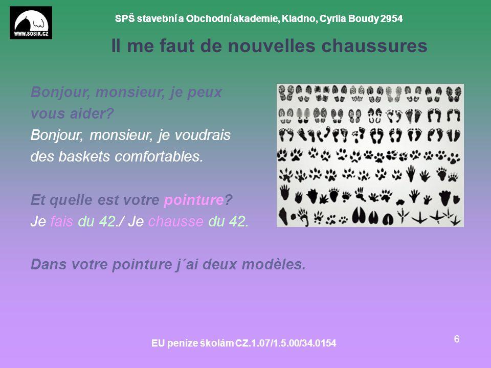 SPŠ stavební a Obchodní akademie, Kladno, Cyrila Boudy 2954 EU peníze školám CZ.1.07/1.5.00/34.0154 6 Il me faut de nouvelles chaussures Bonjour, mons