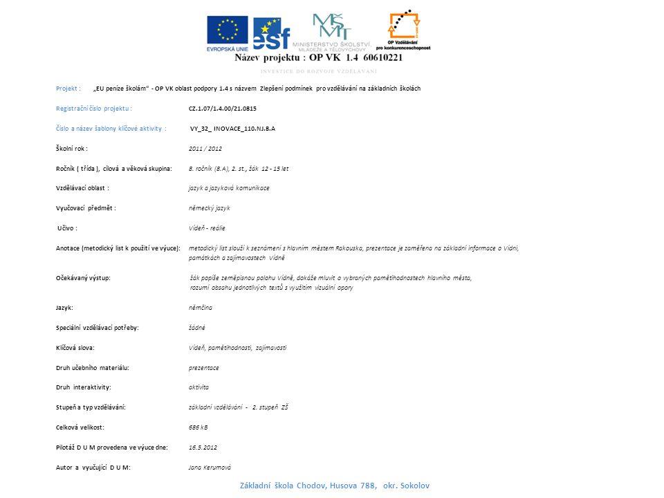 """Projekt : """"EU peníze školám - OP VK oblast podpory 1.4 s názvem Zlepšení podmínek pro vzdělávání na základních školách Registrační číslo projektu : CZ.1.07/1.4.00/21.0815 Číslo a název šablony klíčové aktivity : VY_32_ INOVACE_110.NJ.8.A Školní rok : 2011 / 2012 Ročník ( třída ), cílová a věková skupina:8."""