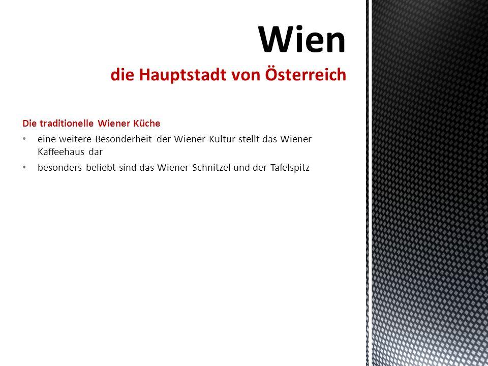 Die traditionelle Wiener Küche eine weitere Besonderheit der Wiener Kultur stellt das Wiener Kaffeehaus dar besonders beliebt sind das Wiener Schnitzel und der Tafelspitz
