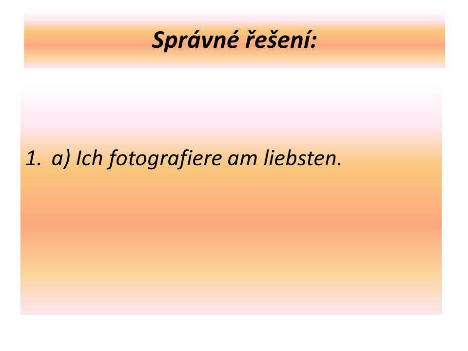 Správné řešení: 1.a) Ich fotografiere am liebsten.