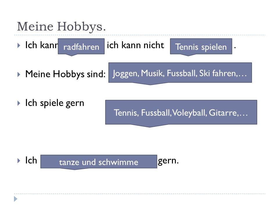 Meine Hobbys.  Ich kann ich kann nicht.  Meine Hobbys sind:  Ich spiele gern  Ich gern. radfahrenTennis spielen Joggen, Musik, Fussball, Ski fahre