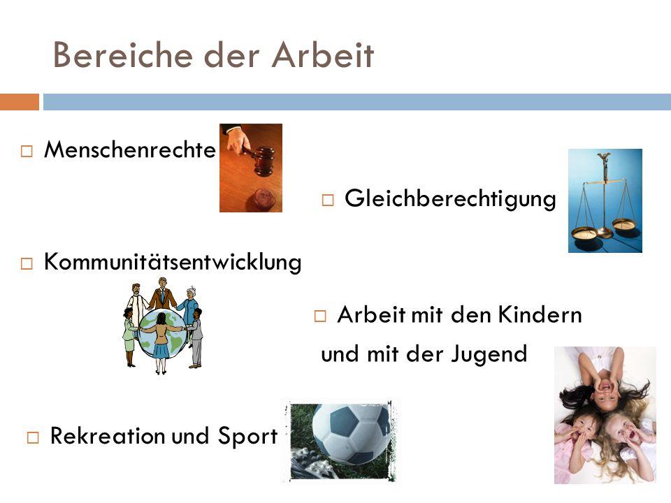 Bereiche der Arbeit  Menschenrechte  Gleichberechtigung  Kommunitätsentwicklung  Arbeit mit den Kindern und mit der Jugend  Rekreation und Sport