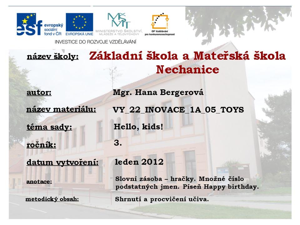 Mgr. Hana Bergerová Hello, kids. 3. leden 2012 VY_22_INOVACE_1A_05_TOYS Slovní zásoba – hračky.