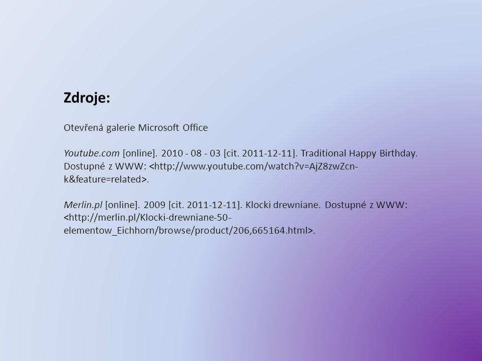 Zdroje: Otevřená galerie Microsoft Office Youtube.com [online]. 2010 - 08 - 03 [cit. 2011-12-11]. Traditional Happy Birthday. Dostupné z WWW:. Merlin.