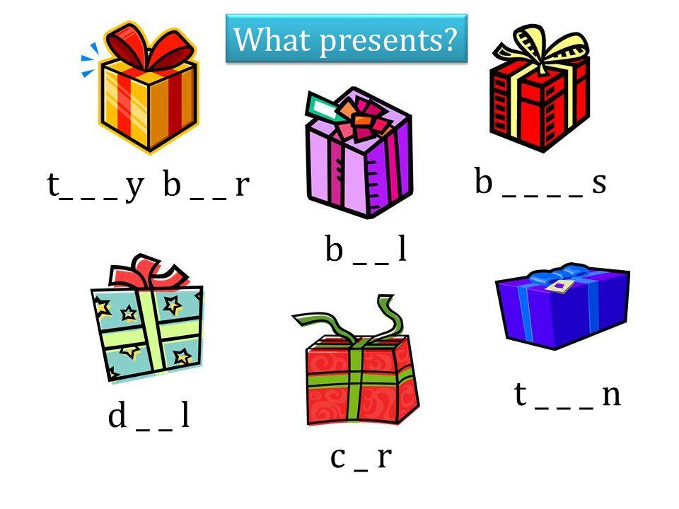 b _ _ l d _ _ l t _ _ _ n c _ r t_ _ _ y b _ _ r b _ _ _ _ s What presents?