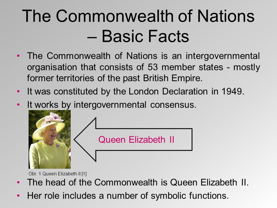 The Commonwealth of Nations – Basic Facts The Commonwealth of Nations is an intergovernmental organisation that consists of 53 member states - mostly former territories of the past British Empire.