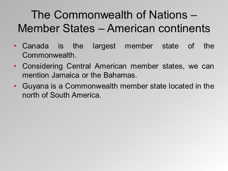 The Commonwealth of Nations – Member States – American continents Canada is the largest member state of the Commonwealth. Considering Central American