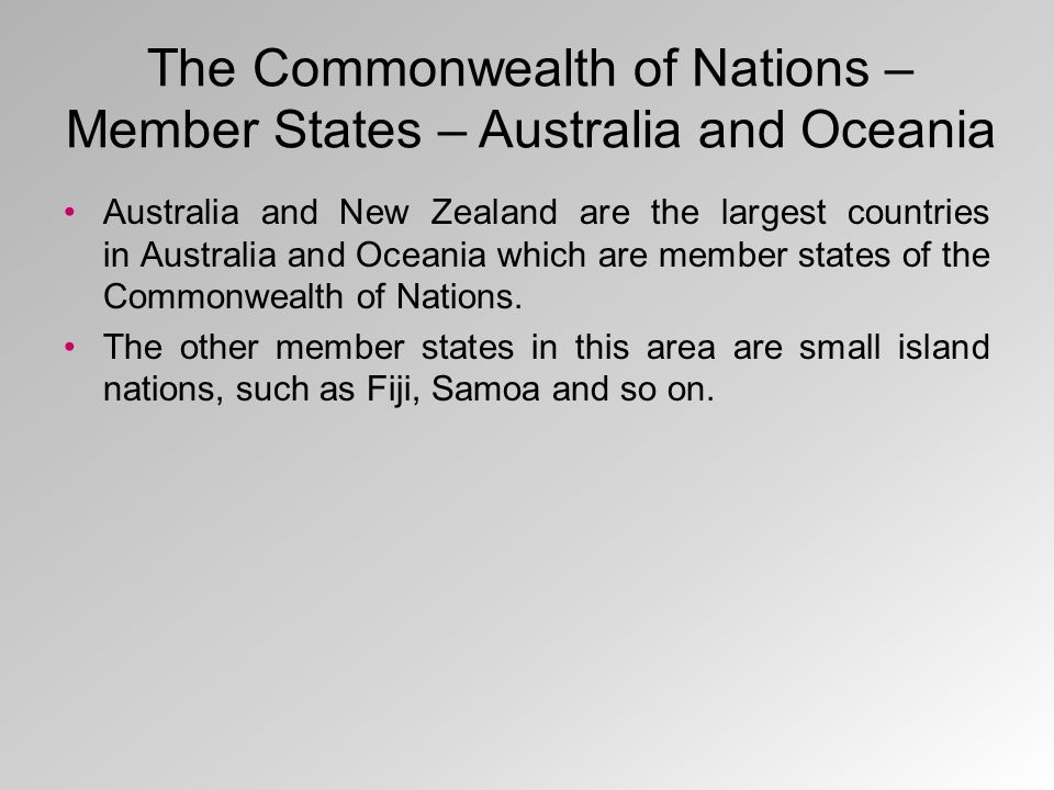 The Commonwealth of Nations – Member States – Australia and Oceania Australia and New Zealand are the largest countries in Australia and Oceania which