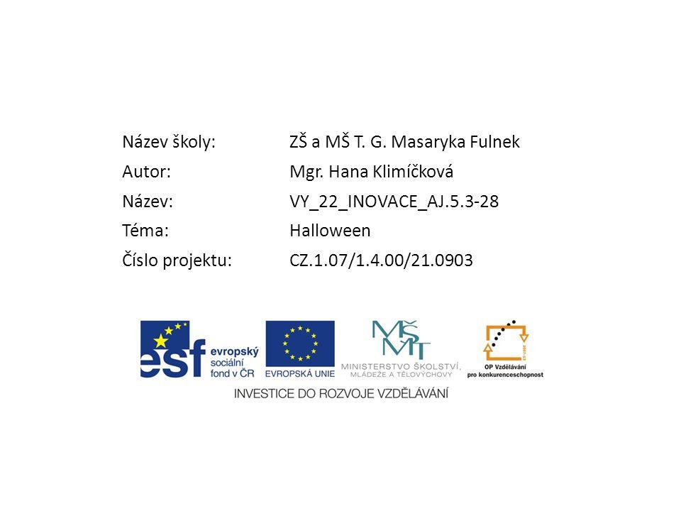Název školy:ZŠ a MŠ T. G. Masaryka Fulnek Autor:Mgr. Hana Klimíčková Název:VY_22_INOVACE_AJ.5.3-28 Téma:Halloween Číslo projektu:CZ.1.07/1.4.00/21.090