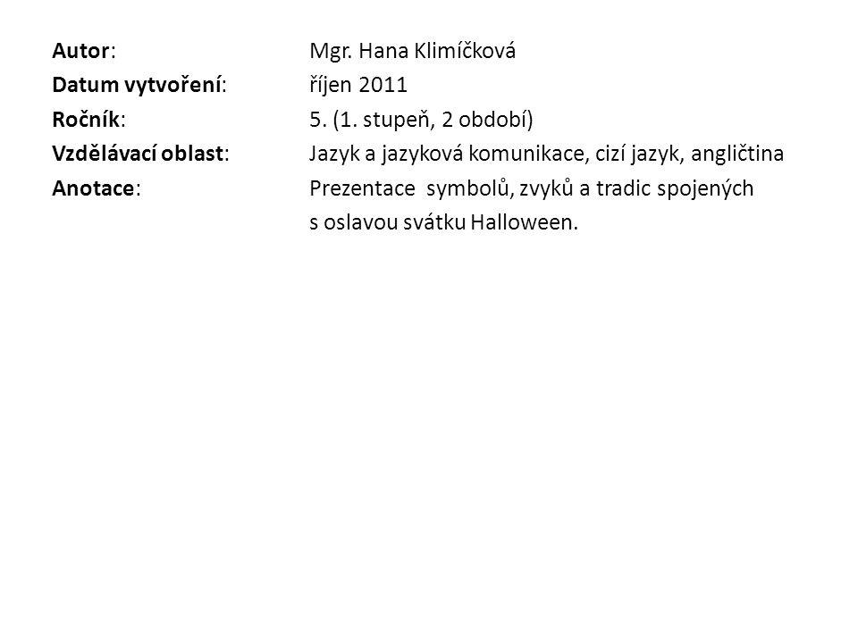 Autor:Mgr. Hana Klimíčková Datum vytvoření:říjen 2011 Ročník:5. (1. stupeň, 2 období) Vzdělávací oblast:Jazyk a jazyková komunikace, cizí jazyk, angli