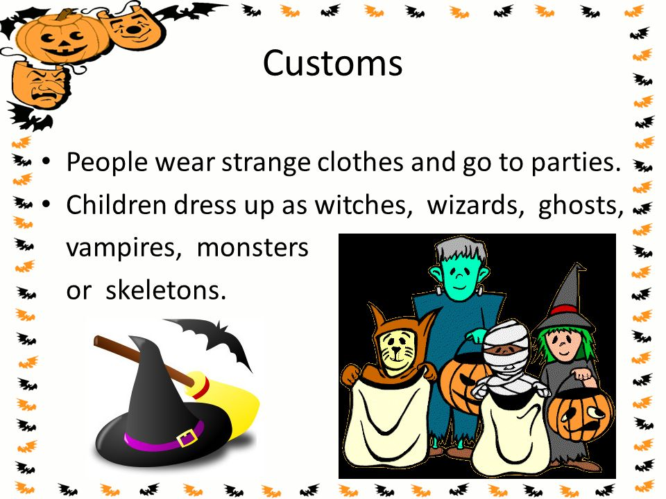 Customs Children go from house to house and ask for a trick or treat .