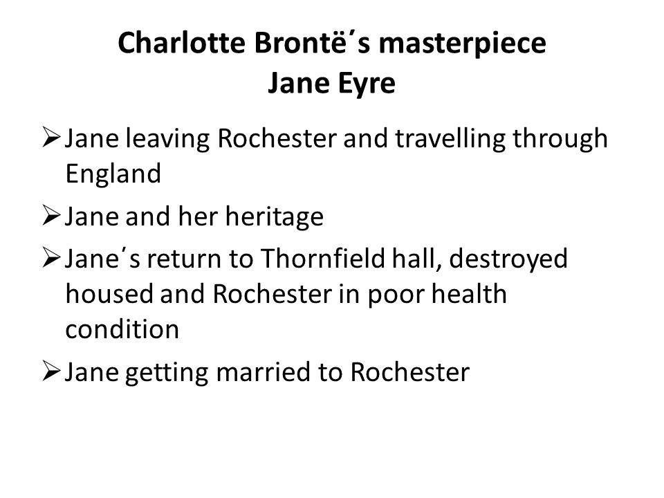 Charlotte Brontë΄s masterpiece Jane Eyre  Jane leaving Rochester and travelling through England  Jane and her heritage  Jane΄s return to Thornfield