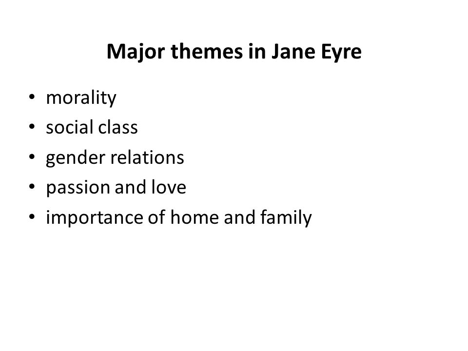 Major themes in Jane Eyre morality social class gender relations passion and love importance of home and family