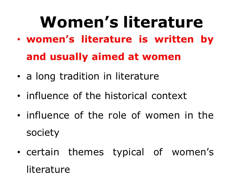 Women's literature women's literature is written by and usually aimed at women a long tradition in literature influence of the historical context infl