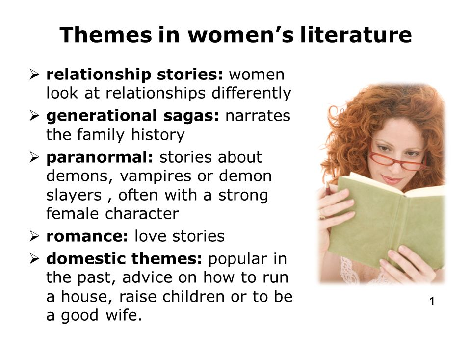 Themes in women's literature  relationship stories: women look at relationships differently  generational sagas: narrates the family history  paran