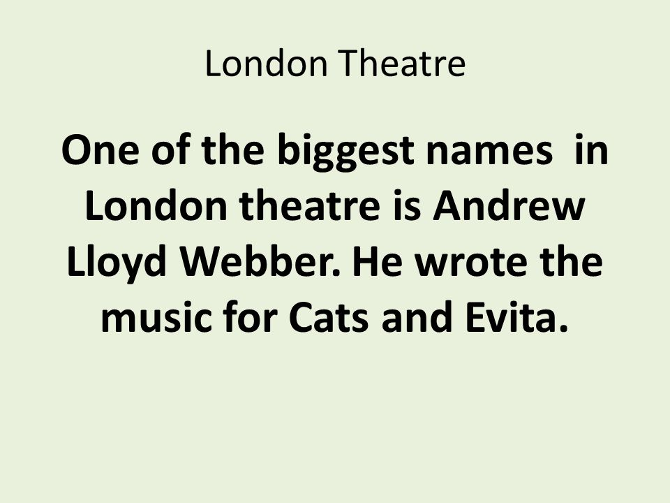London Theatre One of the biggest names in London theatre is Andrew Lloyd Webber.
