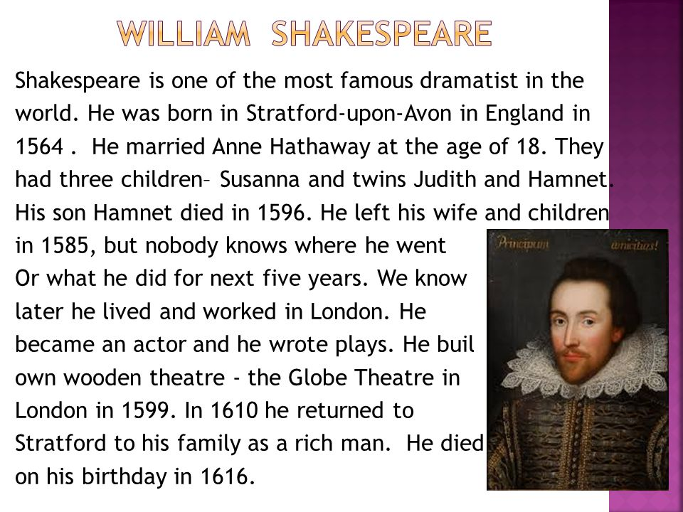 Shakespeare is one of the most famous dramatist in the world.