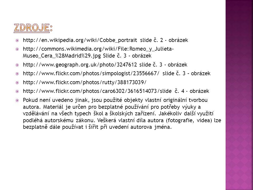  http://en.wikipedia.org/wiki/Cobbe_portrait slide č. 2 - obrázek  http://commons.wikimedia.org/wiki/File:Romeo_y_Julieta- Museo_Cera_%28Madrid%29.j