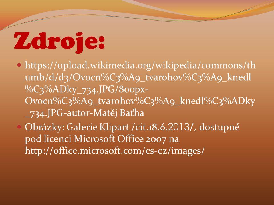 Zdroje: https://upload.wikimedia.org/wikipedia/commons/th umb/d/d3/Ovocn%C3%A9_tvarohov%C3%A9_knedl %C3%ADky_734.JPG/800px- Ovocn%C3%A9_tvarohov%C3%A9_knedl%C3%ADky _734.JPG-autor-Matěj Baťha Obrázky: Galerie Klipart /cit.18.6.2013/, dostupné pod licenci Microsoft Office 2007 na http://office.microsoft.com/cs-cz/images/