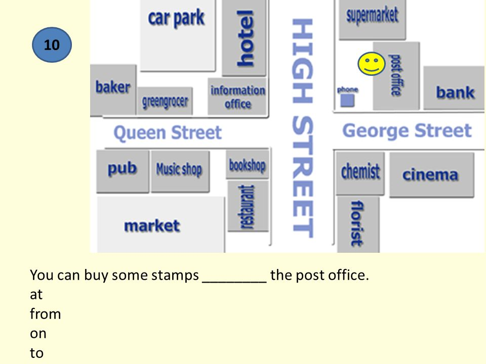 You can buy some stamps ________ the post office. at from on to 10