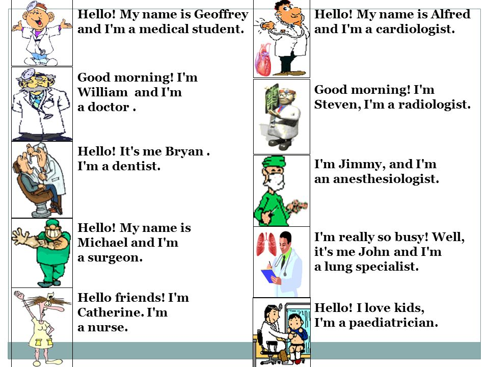 Hello. My name is Geoffrey and I m a medical student.