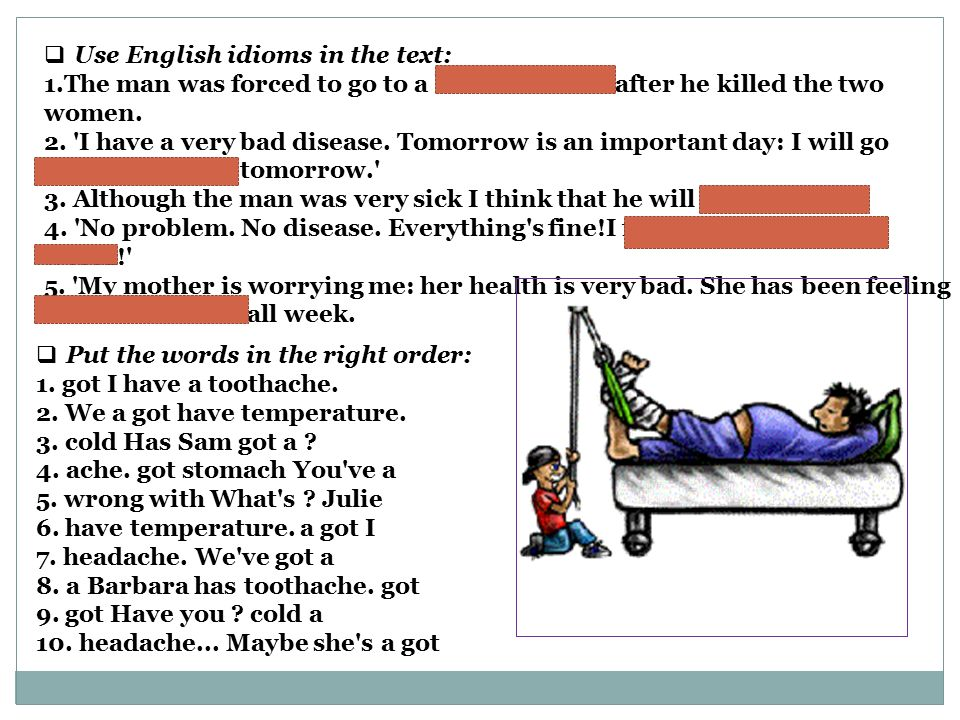  Use English idioms in the text: 1.The man was forced to go to a head shrinker after he killed the two women.