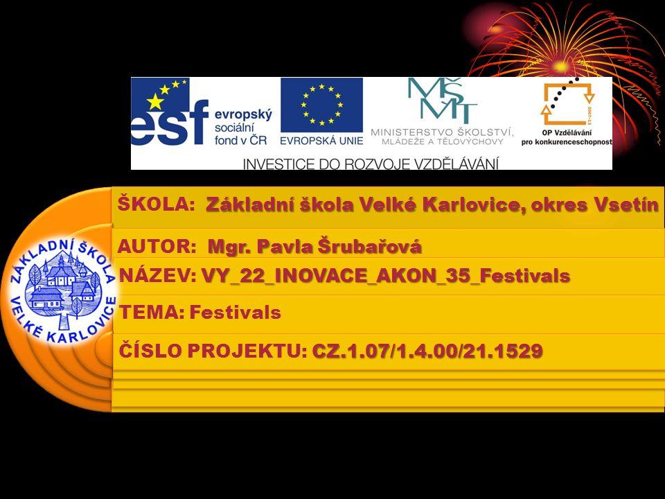 Výukový materiál: EUPŠ _OP VK_Šrubařová_AJ2_35_Festivals Šablona:III/2 Sada:AJ2 Autor: Mgr.