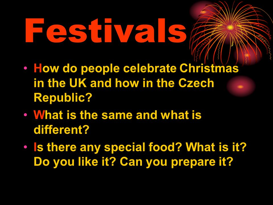 Festivals How do people celebrate Christmas in the UK and how in the Czech Republic.