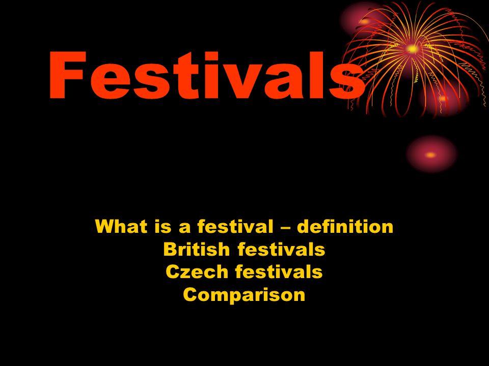 Festivals What is a festival – definition British festivals Czech festivals Comparison
