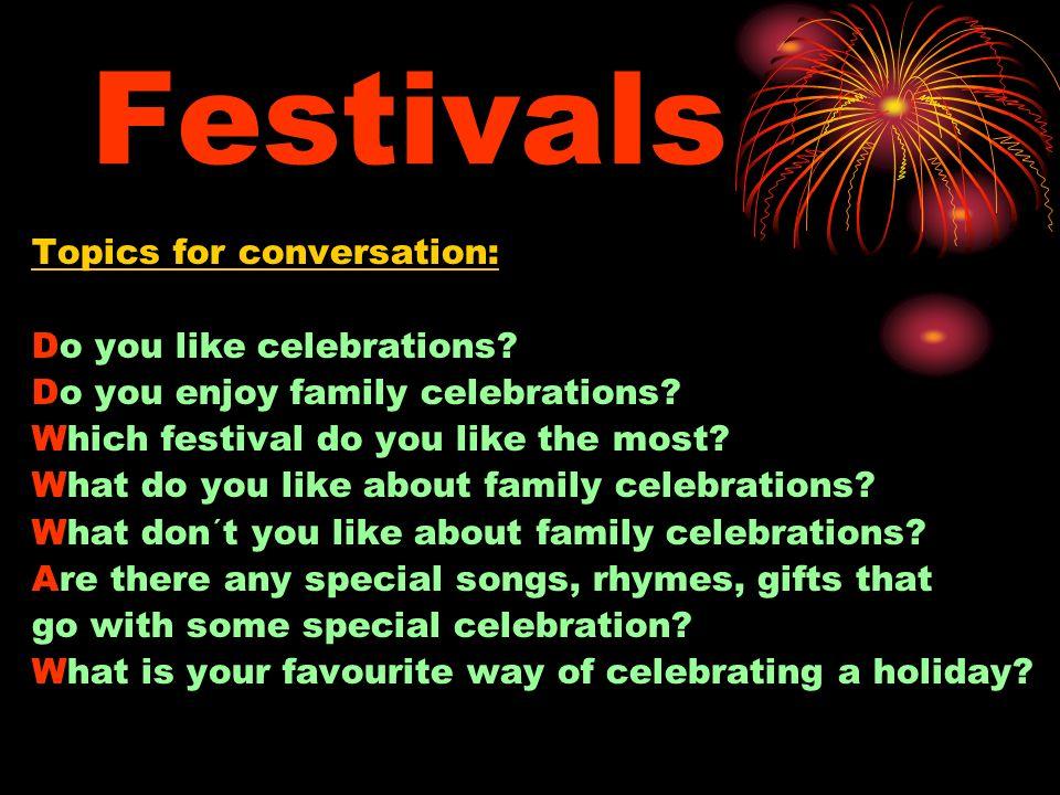 Festivals Topics for conversation: Do you like celebrations.